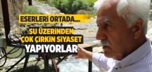 'Su Üzerinden Çok Çirkin Siyaset Yapıyorlar'