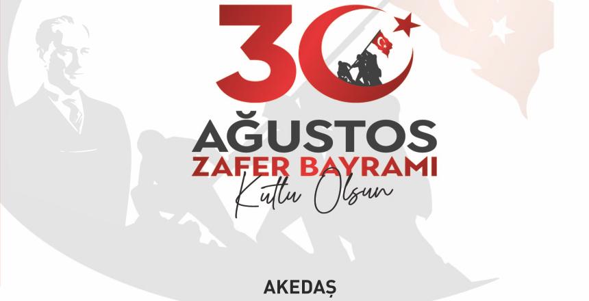 Akedaş 30 Ağustos Zafer Bayramı Tebriği